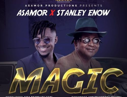 Video + Download: Asamor ft. Stanley Enow – Magic